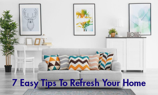Easy Tips To Refresh Your Home
